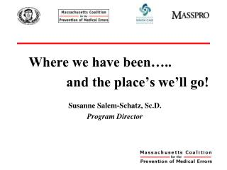 Where we have been….. 		and the place's we'll go! Susanne Salem-Schatz, Sc.D. Program Director