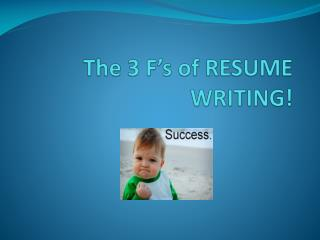The 3 F's of RESUME WRITING!