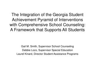Gail M. Smith, Supervisor School Counseling Debbie Lozo, Supervisor Special Education Laurel Kinard, Director Student As