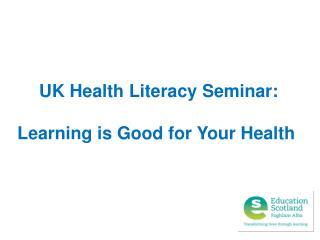 UK Health Literacy Seminar:  Learning is Good for Your Health