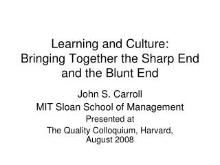 Learning and Culture: Bringing Together the Sharp End and the Blunt End