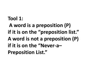 "Tool  2: Prepositions (P) can never have  ""a,"" ""an,"" or ""the"" before them."