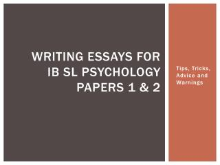 Writing essays for  ib  SL psychology papers 1 & 2