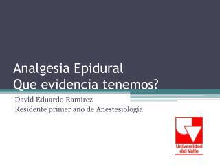 Analgesia Epidural Que evidencia tenemos?
