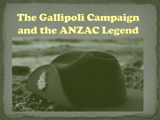 The Gallipoli Campaign and the ANZAC Legend