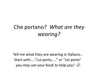 Che portano ?   What are they wearing?