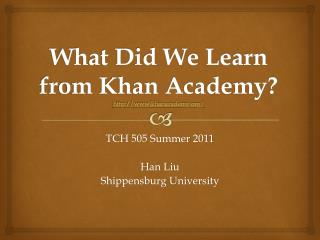 What Did We Learn from Khan Academy? http://www.khanacademy.org/