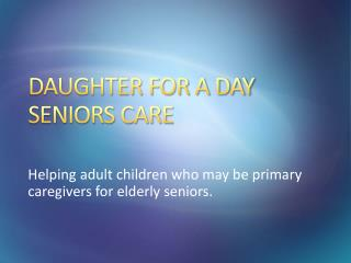 DAUGHTER FOR A DAY SENIORS CARE