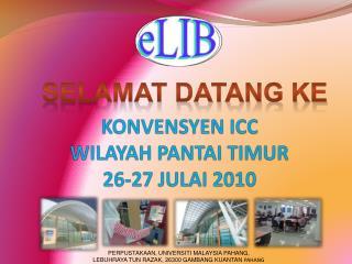 KONVENSYEN ICC  WILAYAH PANTAI TIMUR  26-27 JULAI 2010