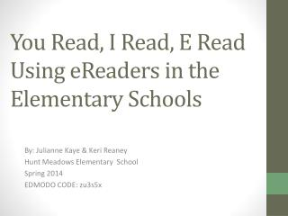 You Read,  I  Read, E Read Using  eReaders  in the Elementary Schools
