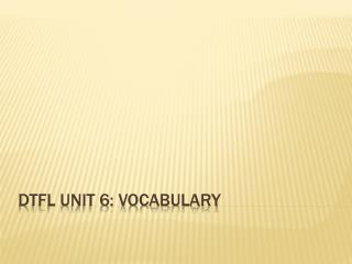 DTFL Unit 6: Vocabulary