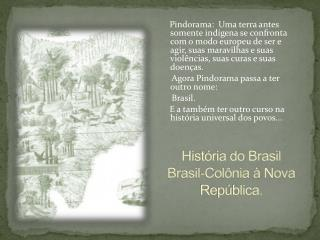 História do Brasil Brasil-Colônia  à Nova República.