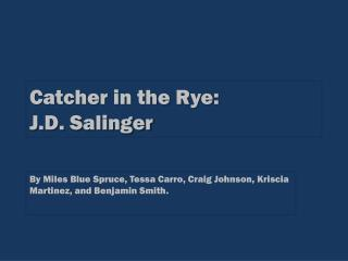 Catcher in the Rye:  J.D. Salinger