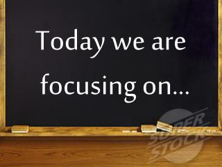 Today we are focusing on…