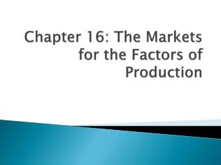 Chapter 16: The Markets for the Factors of Production