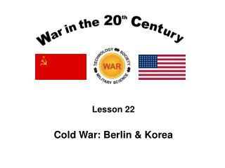 Lesson 22 Cold War: Berlin & Korea