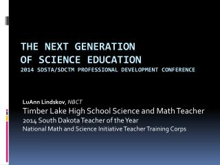 The Next Generation  of Science Education 2014 SDSTA/SDCTM Professional  Development Conference