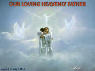 OUR LOVING HEAVENLY FATHER
