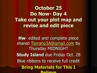 October 25 Do Now- Day 4 Take out your plot map and revise and edit piece