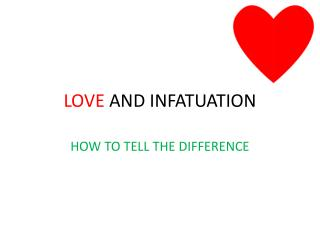 LOVE  AND INFATUATION