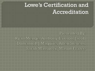 Lowe's  Certification and Accreditation