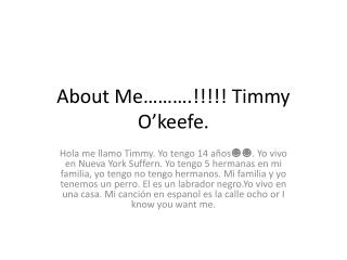 About Me……….!!!!! Timmy O'keefe.