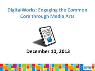 DigitalWorks: Engaging the Common Core through Media Arts
