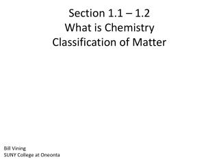 Section 1.1 – 1.2  What is Chemistry Classification of Matter