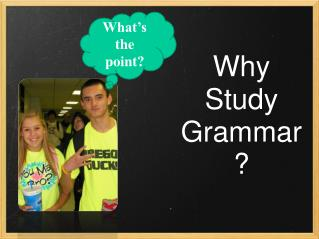 Why Study Grammar?