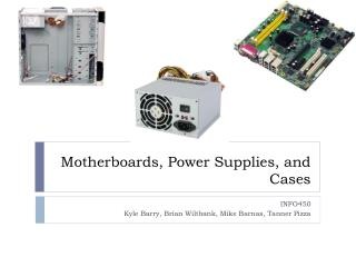 Motherboards, Power Supplies, and Cases