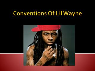 Conventions Of Lil Wayne