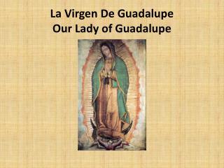 La Virgen De Guadalupe Our Lady of Guadalupe