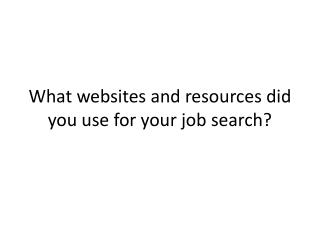 What websites and resources did you use for your job search?