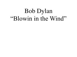 "Bob Dylan ""Blowin in the Wind"""