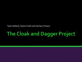 The Cloak and Dagger Project