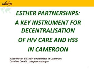 ESTHER PARTNERSHIPS: A KEY INSTRUMENT FOR DECENTRALISATION  OF HIV CARE AND HSS  IN CAMEROON