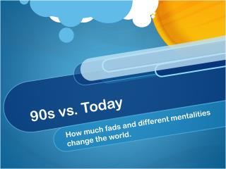 90s vs. Today
