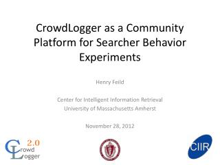 CrowdLogger as a Community Platform for Searcher Behavior Experiments