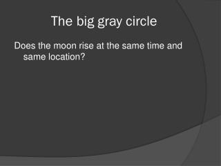 The big gray circle