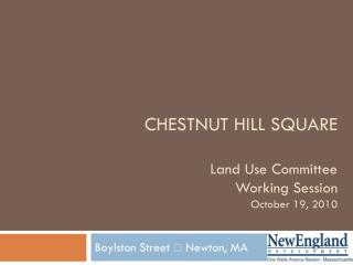 CHESTNUT HILL SQUARE Land Use Committee Working Session October 19, 2010
