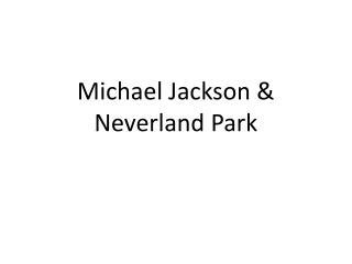 Michael Jackson & Neverland Park