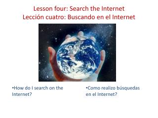 Lesson four: Search the Internet Lección cuatro:  Buscando  en el Internet