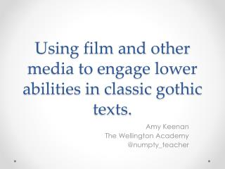 Using film and other media to engage lower abilities in classic gothic texts.