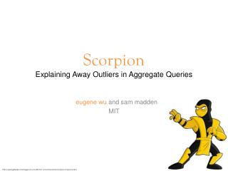 Scorpion Explaining  Away Outliers in Aggregate Queries
