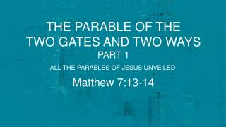 The Parable Of the  two gates and two ways Part 1