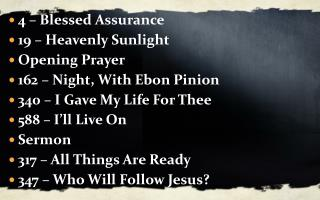 4 – Blessed Assurance 19 – Heavenly Sunlight Opening Prayer 162 – Night, With Ebon Pinion