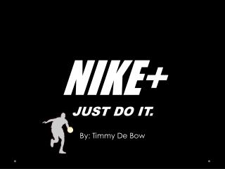 NIKE+ JUST DO IT.