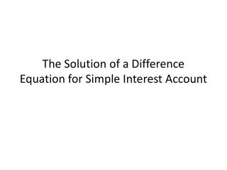 The Solution of a Difference Equation for Simple Interest Account