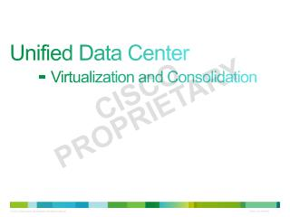 Unified Data Center  	-  Virtualization and Consolidation