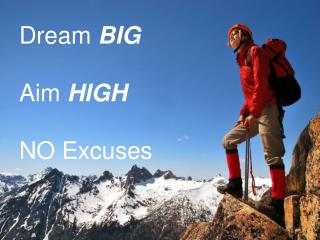 Dream  BIG Aim  HIGH NO Excuses